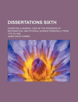Dissertations Sixth; Exhibiting a General View of the Progress of Mathematical and Physical Science Principally from 1775 to 1850