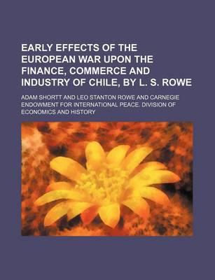 Early Effects of the European War Upon the Finance, Commerce and Industry of Chile, by L. S. Rowe