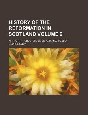 History of the Reformation in Scotland; With an Introductory Book, and an Appendix Volume 2