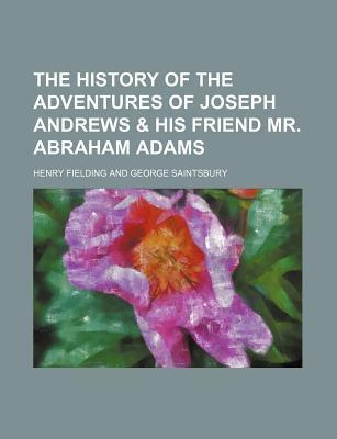 The History of the Adventures of Joseph Andrews & His Friend Mr. Abraham Adams