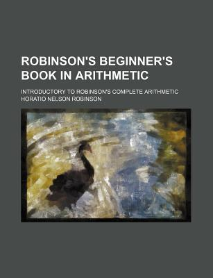 Robinson's Beginner's Book in Arithmetic; Introductory to Robinson's Complete Arithmetic