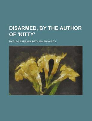 Disarmed, by the Author of 'Kitty'