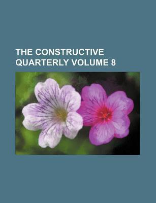 The Constructive Quarterly Volume 8