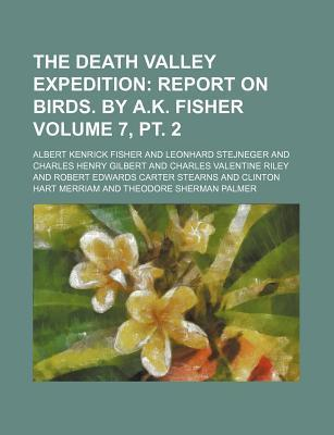 The Death Valley Expedition; Report on Birds. by A.K. Fisher Volume 7, PT. 2