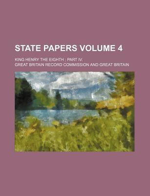 State Papers; King Henry the Eighth Part IV. Volume 4