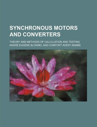 Synchronous Motors and Converters; Theory and Methods of Calculation and Testing