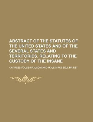 Abstract of the Statutes of the United States and of the Several States and Territories, Relating to the Custody of the Insane