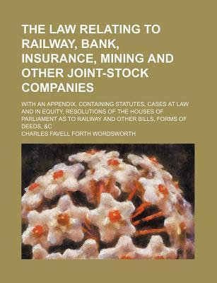 The Law Relating to Railway, Bank, Insurance, Mining and Other Joint-Stock Companies; With an Appendix, Containing Statutes, Cases at Law and in Equity, Resolutions of the Houses of Parliament as to Railway and Other Bills, Forms of