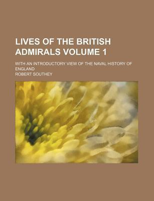 Lives of the British Admirals; With an Introductory View of the Naval History of England Volume 1