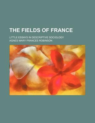 The Fields of France; Little Essays in Descriptive Sociology
