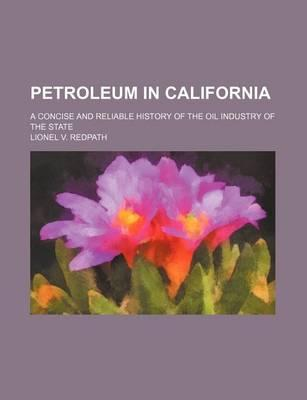 Petroleum in California; A Concise and Reliable History of the Oil Industry of the State
