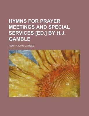 Hymns for Prayer Meetings and Special Services [Ed.] by H.J. Gamble
