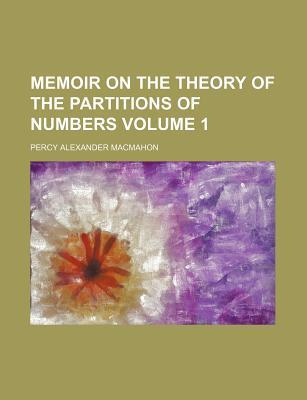 Memoir on the Theory of the Partitions of Numbers Volume 1