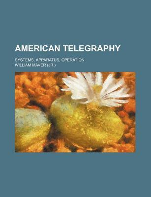 American Telegraphy; Systems, Apparatus, Operation