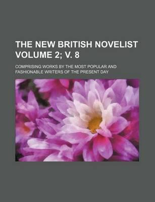The New British Novelist; Comprising Works by the Most Popular and Fashionable Writers of the Present Day Volume 2; V. 8
