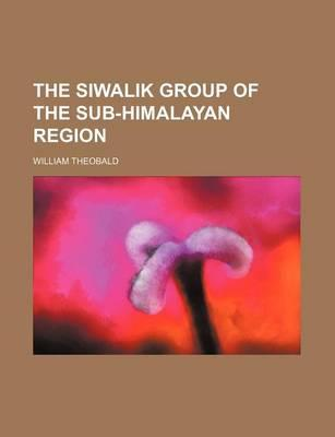 The Siwalik Group of the Sub-Himalayan Region