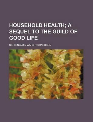 Household Health; A Sequel to the Guild of Good Life