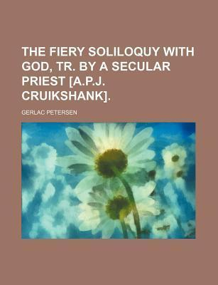 The Fiery Soliloquy with God, Tr. by a Secular Priest [A.P.J. Cruikshank]