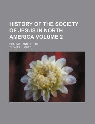 History of the Society of Jesus in North America; Colonial and Federal Volume 2