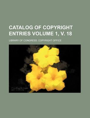Catalog of Copyright Entries Volume 1, V. 18