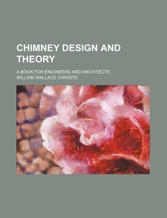 Chimney Design and Theory; A Book for Engineers and Architects