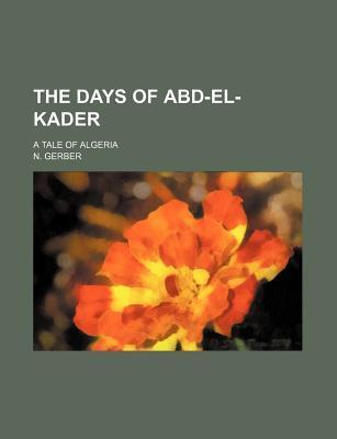 The Days of Abd-El-Kader; A Tale of Algeria