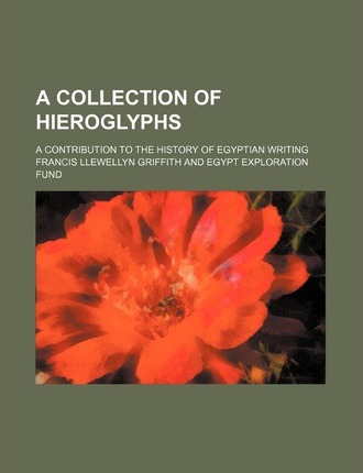 A Collection of Hieroglyphs; A Contribution to the History of Egyptian Writing