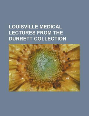 Louisville Medical Lectures from the Durrett Collection