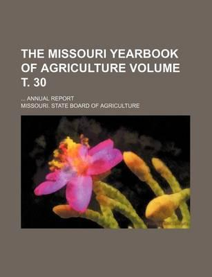The Missouri Yearbook of Agriculture; Annual Report Volume . 30