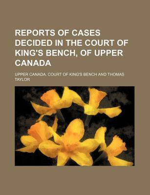 Reports of Cases Decided in the Court of King's Bench, of Upper Canada