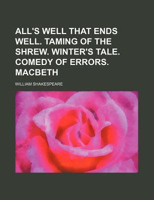 All's Well That Ends Well. Taming of the Shrew. Winter's Tale. Comedy of Errors. Macbeth
