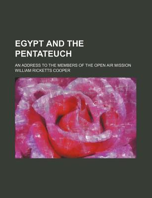 Egypt and the Pentateuch; An Address to the Members of the Open Air Mission