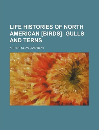 Life Histories of North American [Birds]; Gulls and Terns
