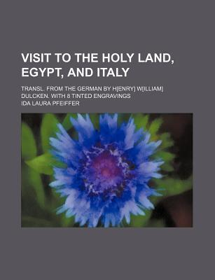 Visit to the Holy Land, Egypt, and Italy; Transl. from the German by H[enry] W[illiam] Dulcken. with 8 Tinted Engravings