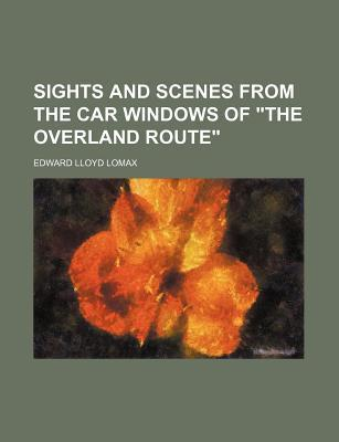 """Sights and Scenes from the Car Windows of """"The Overland Route"""""""