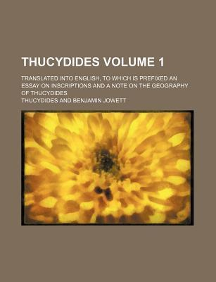 Thucydides; Translated Into English, to Which Is Prefixed an Essay on Inscriptions and a Note on the Geography of Thucydides Volume 1