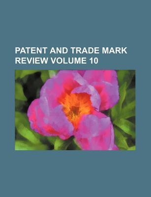 Patent and Trade Mark Review Volume 10