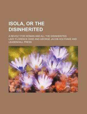 Isola, or the Disinherited; A Revolt for Woman and All the Disinherited
