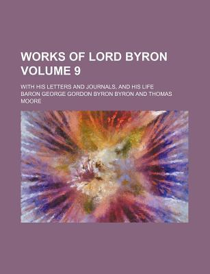 Works of Lord Byron; With His Letters and Journals, and His Life Volume 9