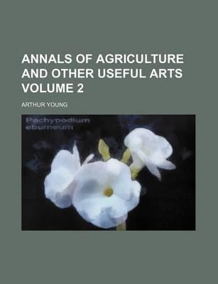 Annals of Agriculture and Other Useful Arts Volume 2