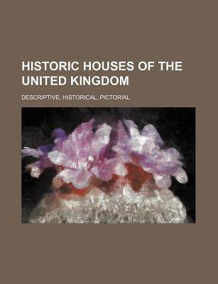 Historic Houses of the United Kingdom; Descriptive, Historical, Pictorial