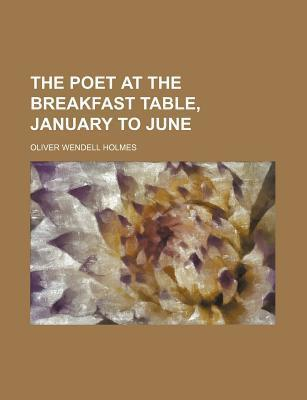 The Poet at the Breakfast Table, January to June