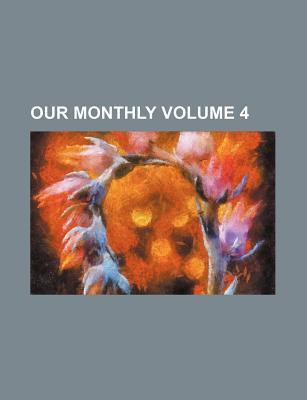 Our Monthly Volume 4