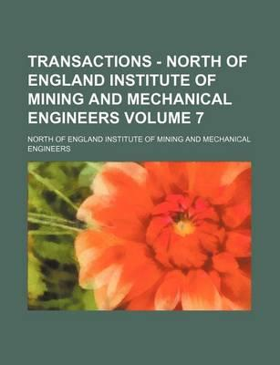 Transactions - North of England Institute of Mining and Mechanical Engineers Volume 7