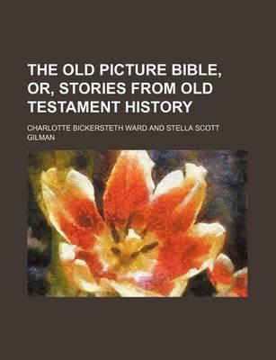 The Old Picture Bible, Or, Stories from Old Testament History