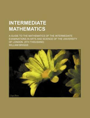 Intermediate Mathematics; A Guide to the Mathematics of the Intermediate Examinations in Arts and Science of the University of London. (5th Thousand)