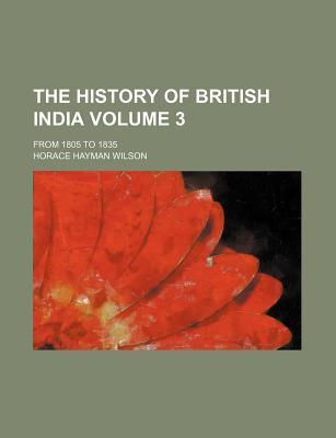 The History of British India; From 1805 to 1835 Volume 3