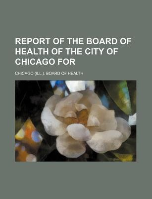 Report of the Board of Health of the City of Chicago for