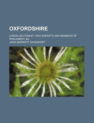 Oxfordshire; Lords Lieutenant, High Sheriffs and Members of Parliament, &C