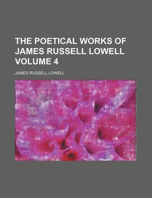 The Poetical Works of James Russell Lowell Volume 4